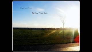 Castle Cruz - Follow The Sun ᴴᴰ