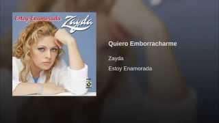 QUIERO EMBORRACHARME - Zayda