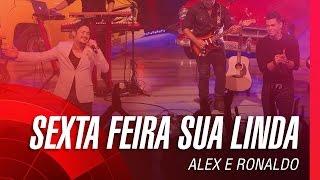 Alex e Ronaldo - Sexta-feira sua linda (Oficial)