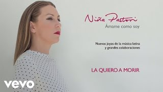 Niña Pastori - La Quiero a Morir (Audio)