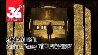 Encima De ti Carlitos Rossy Ft. J Alvarez (Gold Member) [Audio]