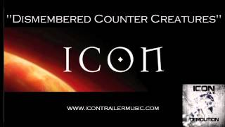 "ICON Trailer Music - ""Dismembered Counter Creatures"" Music Video"
