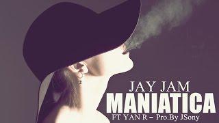 Jay Jam - MANIATICA - ft Yam R - (Prod.By JSony)