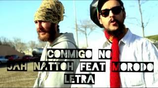 Conmigo No - Jah Nattoh Feat. Morodo - Letra