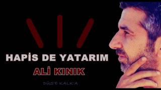 Ali Kınık  Hapis de Yatarım