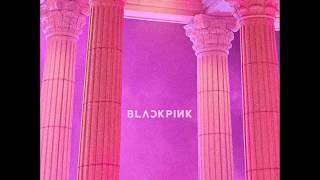 BLACKPINK - AS IF IT'S YOUR LAST (마지막처럼) (Audio) [Digital Single]