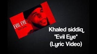 "Khaled Siddiq - ""Evil Eye"" (Lyric Video)"