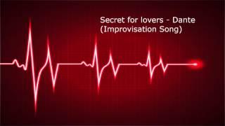 Secret for lovers  - Dante (Improvised Song)