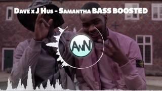 Dave x J Hus - Samantha [BASS BOOSTED]