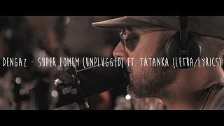 Dengaz - Super Homem (Unplugged) ft. Tatanka (Letra/Lyrics)