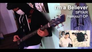 【アイム・ア・ビリーバー】SPYAIR「I'm a Believer」- Haikyuu!! 2 OP Full Ver.【Bass Cover】