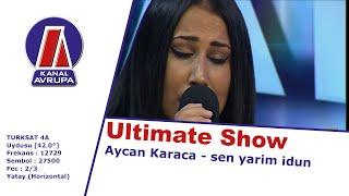 Ultimate Show : Aycan Karaca - Sen Yarim Idun   Kanal Avrupa