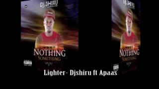 Dj Shiru -Lighter ft A pass [Officiall Audio] Nothing To Something