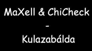 MaXell & ChiCheck Kulazabálda