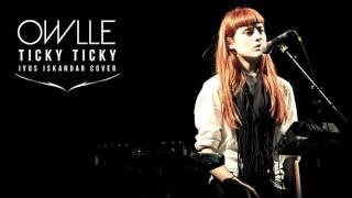 Owlle - Ticky Ticky (cover by Iyus Iskandar)