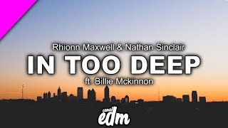 [DEEP HOUSE] - Rhionn Maxwell & Nathan Sinclair ft. Billie Mckinnon - In Too Deep