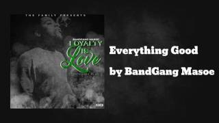 Everything Good ft KMoney - BandGang Masoe