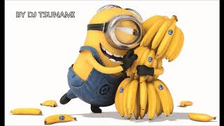 Minions Banana Remix by Dj tsunami
