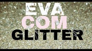 COMO FAZER EVA COM GLITTER | POR KARINA DAL SASSO