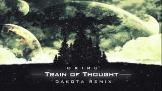 Okiru - Train of Thought (Dakota Remix) [OFFICIAL] [HD]