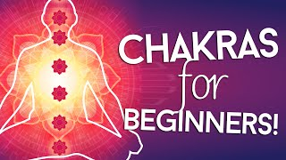 Chakras for Beginners: Using Chakra Healing To Better Your Life