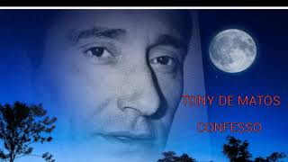 TONY DE MATOS ( CONFESSO )