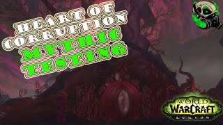 [Legion Alpha] Mythic Heart Of Corruption Testing - world of warcraft 7.0- The Emerald Nightmare