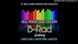 B-Rad ft. Chaddy Chad, Tarvin Toune & Webster - All That She Wants (2017)