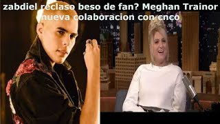 Cnco, Zabdiel rechazo beso de fan? Meghan Trainor cantara junto a cnco