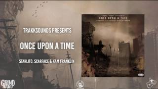 Once Upon A Time - Trakksounds Ft. Starlito, Scarface, & Kam Franklin