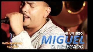 MIGUEL  EL  RENEGADO - LE  VOY A ROBAR UN BESO - ESTRENO  CON  BYOMARCASTRO  2012