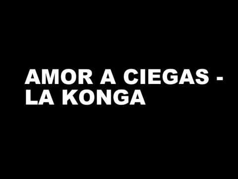 Amor A Ciegas de La Konga Letra y Video