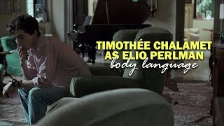Elio Perlman | Call Me By You Name | Timothée Chalamet Performing Body Language