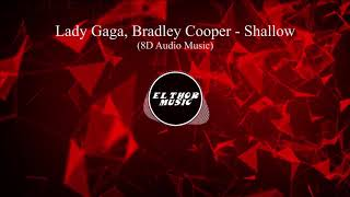 Lady Gaga, Bradley Cooper - Shallow (A Star Is Born) (8D Audio / 8D Music)