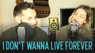 I Don't Wanna Live Forever - Zayn Malik & Taylor Swift (Cover ft. The Natural)