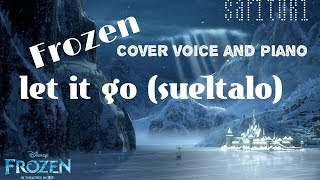 Frozen let it go (sueltalo) cover voice and piano