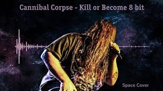 Cannibal Corpse - Kill or Become 8 bit