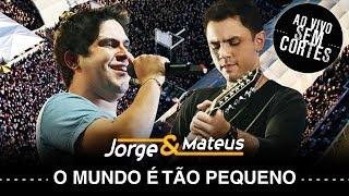 Jorge e Mateus -   O Mundo É Tão Pequeno - [DVD Ao Vivo Sem Cortes] - (Clipe Oficial)