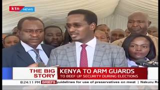 KENYA TO ARM GUARDS: They will also beef up security during elections | #TheBogStory