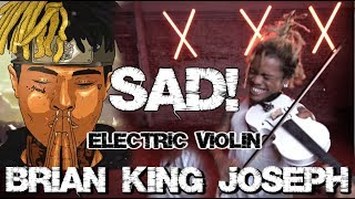 XXXTENTACION - SAD - BRIAN KING JOSEPH - ELECTRIC VIOLIN REMIX