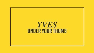 YVES - Under Your Thumb (Official Audio)