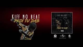 KIFF NO BEAT - POURQUOI TU DAB? AUDIO OFFICIEL