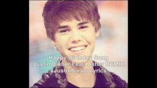 Happy Birthday Song - Justin Bieber Feat. Usher ( New Official 2011 REMIX )