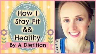 How I Stay Fit && Healthy // By A Dietitian // Your Very Own RD