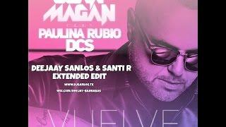 Juan Magan Ft Paulina Rubio & DCS - Vuelve  (DeeJaaY Sanlos & Santi R Extended Edit)