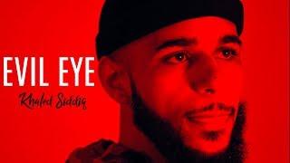 "Khaled Siddiq - ""Evil Eye"" (Official Video)"