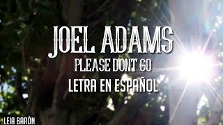 Joel Adams - Please Don't Go (Letra en español)