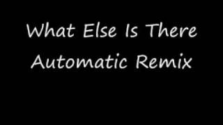 What Else Is There Automatic Remix