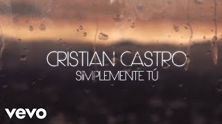 Cristian Castro - Simplemente Tú (Official Lyric Video)