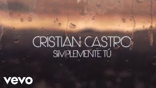 Cristian Castro - Simplemente Tú (Official Lyric Video)
